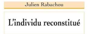 Recension – L'individu reconstitué, Julien Rabachou